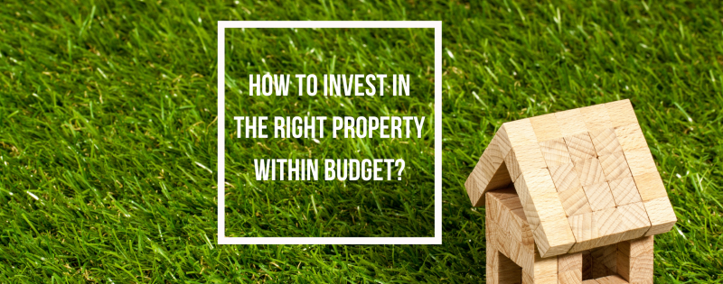 How to invest in the Right Property within Budget?