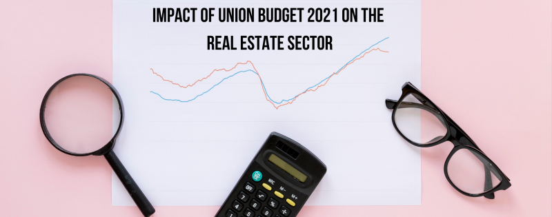 Impact of Union Budget 2021 on the Real Estate Sector