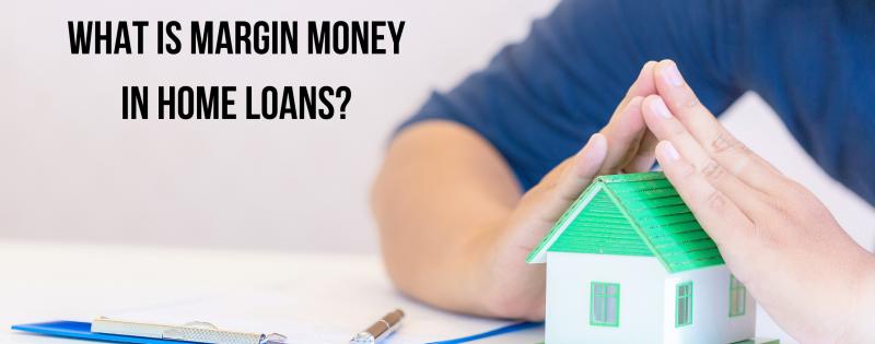 What is margin money in home loans?